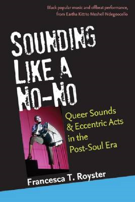 Sounding Like a No-No: Queer Sounds and Eccentric Acts in the Post-Soul Era (BOK)