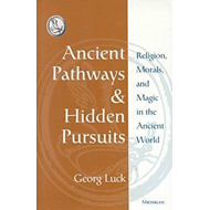 Ancient Pathways and Hidden Pursuits: Religion, Morals, and Magic in the Ancient World (BOK)