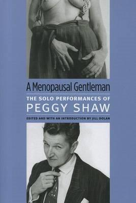 Menopausal Gentleman: The Solo Performances of Peggy Shaw (BOK)