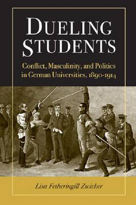 Dueling Students: Conflict, Masculinity and Politics in German Universities, 1890-1914 (BOK)