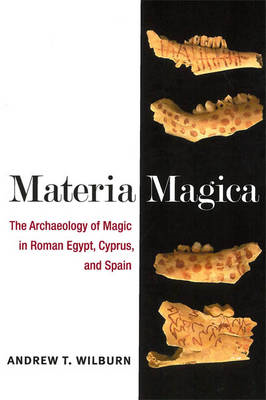Materia Magica: The Archaeology of Magic in Roman Egypt, Cyprus, and Spain (BOK)