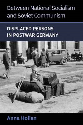 Between National Socialism and Soviet Communism: Displaced Persons in Postwar Germany (BOK)