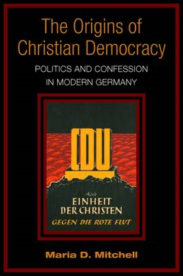 The Origins of Christian Democracy: Politics and Confession in Modern Germany (BOK)