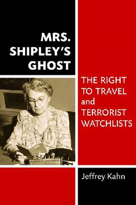 Mrs. Shipley's Ghost: The Right to Travel and Terrorist Watchlists (BOK)