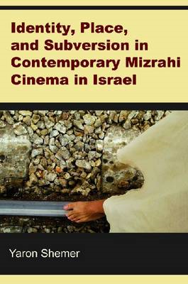 Identity, Place and Subversion in Contemporary Mizrahi Cinema in Israel (BOK)