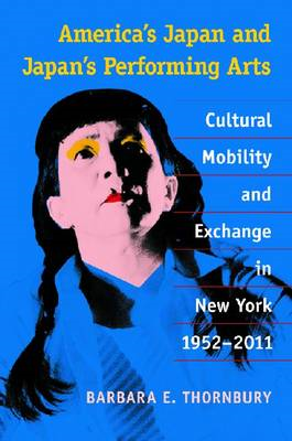 America's Japan and Japan's Performing Arts: Cultural Mobility and Exchange in New York, 1952-2011 (BOK)