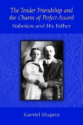 The Tender Friendship and the Charm of Perfect Accord: Nabokov and His Father (BOK)