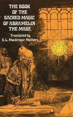 The Book of the Sacred Magic of Abra-Melin the Mage: 1900 (BOK)