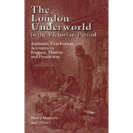 The London Underworld in the Victorian Period: Authentic First-Person Accounts by Beggars, Thieves a (BOK)