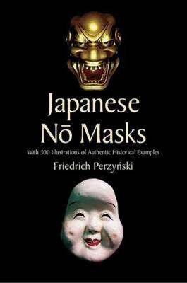 Japanese No Masks: With 300 Illustrations of Authentic Historical Examples (BOK)