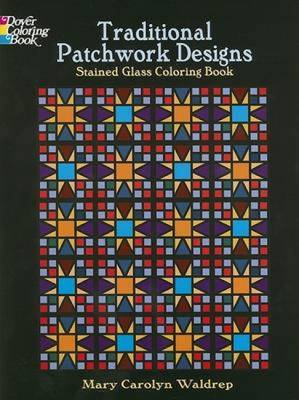 Traditional Patchwork Designs Stained Glass Coloring Book (BOK)