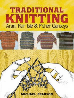 Michael Pearson's Traditional Knitting: Aran, Fair Isle and Fisher Ganseys (BOK)