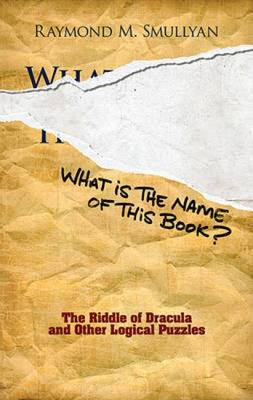 What is the Name of This Book?: The Riddle of Dracula and Other Logical Puzzles (BOK)