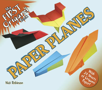 My First Origami Book -- Paper Planes: With 24 Sheets of Origami Paper! (BOK)