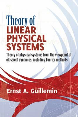 Theory of Linear Physical Systems: Theory of Physical Systems from the Viewpoint of Classical Dynami (BOK)