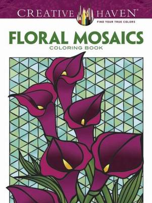 Creative Haven Floral Mosaics Coloring Book (BOK)