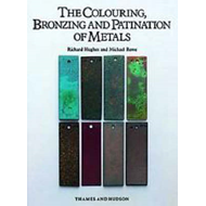 The Colouring, Bronzing and Patination of Metals: A Manual for Fine Metalworkers, Sculptors and Desi (BOK)