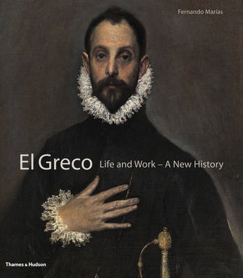 El Greco: Life and Work - a New History (BOK)