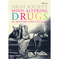 High Society: Mind Altering Drugs in History and Culture (BOK)