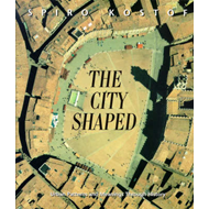 The City Shaped: Urban Patterns and Meanings Through History (BOK)