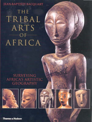 The Tribal Arts of Africa: Surveying Africa's Artistic Geography (BOK)
