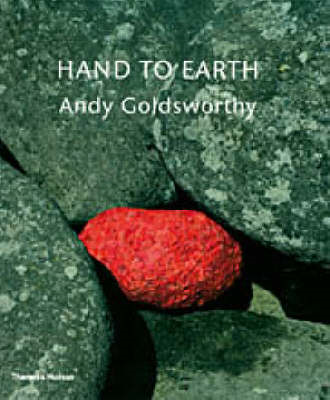 Hand to Earth: Andy Goldsworthy: Sculpture 1976-1990 (BOK)
