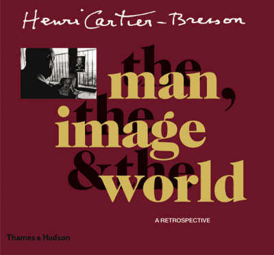 Henri Cartier-Bresson: The Man, the Image and the World (BOK)