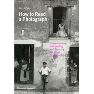 How to Read a Photograph: Understanding, Interpreting and Enjoying the Great Photographers (BOK)