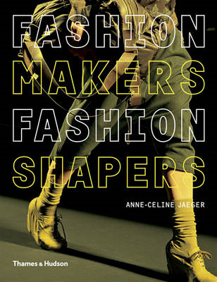 Fashion Makers, Fashion Shapers: The Essential Guide to Fashion by Those in the Know (BOK)