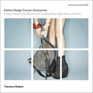 Fashion Design Course: Accessories: Design Practice and Processes for Creating Hats, Bags, Shoes and (BOK)