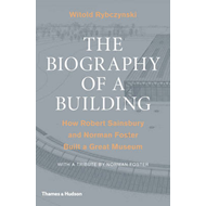 The Biography of a Building: How Robert Sainsbury and Norman Foster Built a Great Museum (BOK)