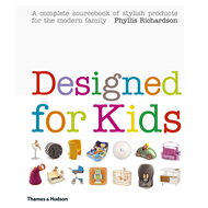 Designed for Kids: A Complete Sourcebook of Stylish Products for the Modern Family (BOK)