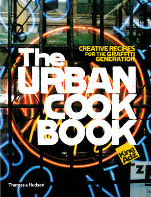 The Urban Cookbook: Creative Recipes for the Graffiti Generation (BOK)