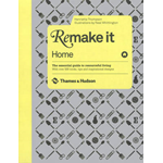 Remake it: Home: The Essential Guide to Resourceful Living: With Over 500 Tricks, Tips and Inspirational Designs (BOK)