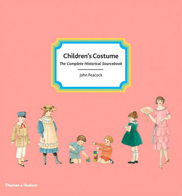 Children's Costume: The Complete Historical Sourcebook (BOK)