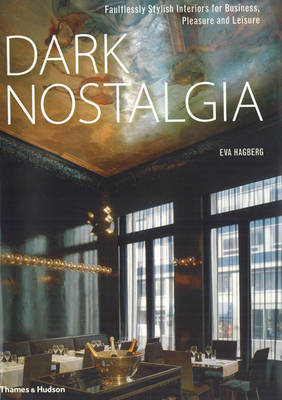 Dark Nostalgia: Faultlessly Stylish Interiors for Business, Pleasure and Leisure (BOK)