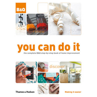 You Can Do it: The Complete B&Q Step-by-step Book of Home Improvement (BOK)
