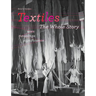 Textiles: The Whole Story: Uses * Meanings * Significance (BOK)