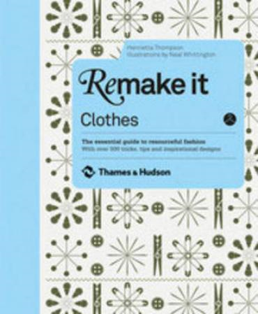 Remake it: Clothes: The Essential Guide to Resourceful Fashion With Over 500 Tricks, Tips and Inspir (BOK)