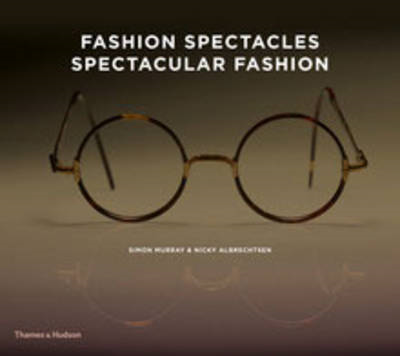 Fashion Spectacles, Spectacular Fashion: Eyewear Styles and Shapes from Vintage to 2020 (BOK)