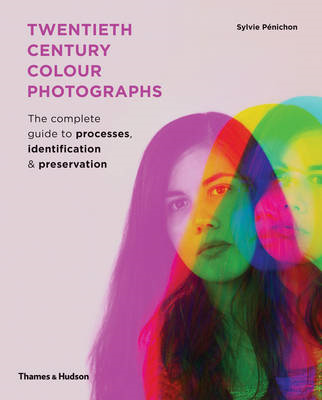 Twentieth-Century Colour Photographs: The Complete Guide to Processes, Identification and Preservati (BOK)