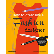 How to Draw Like a Fashion Designer (BOK)