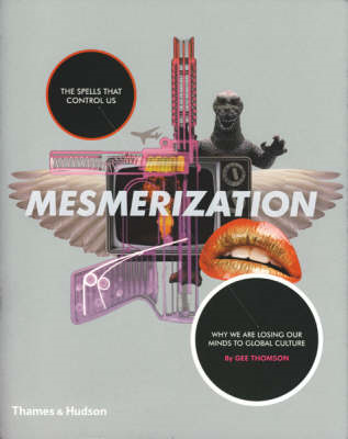 Mesmerization: The Spells That Control Us: Why We are Losing Our Minds to Global Culture (BOK)