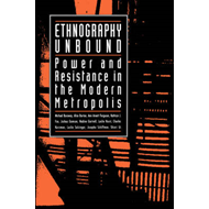 Ethnography Unbound: Power and Resistance in the Modern Metropolis (BOK)