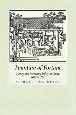 Fountain of Fortune: Money and Monetary Policy in China, 1000-1700 (BOK)