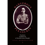Dangerous Pleasures: Prostitution and Modernity in Twentieth-Century Shanghai (BOK)