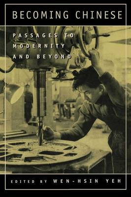 Becoming Chinese: Passages to Modernity and Beyond (BOK)