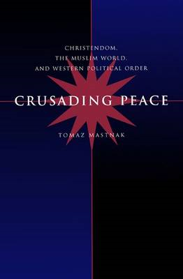 Crusading Peace: Christendom, the Muslim World and Western Political Order (BOK)