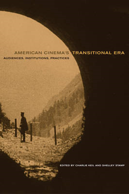American Cinema's Transitional Era: Audiences, Institutions, Practices (BOK)