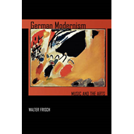 German Modernism: Music and the Arts (BOK)